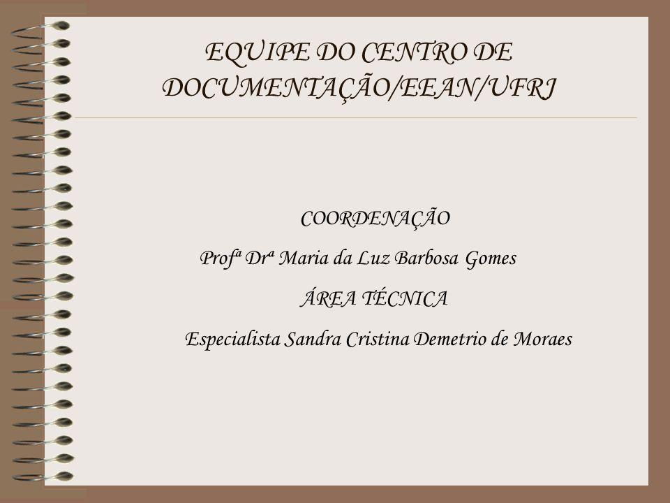 EQUIPE DO CENTRO DE DOCUMENTAÇÃO/EEAN/UFRJ COORDENAÇÃO Profª Drª Maria da Luz Barbosa Gomes ÁREA TÉCNICA Especialista Sandra Cristina Demetrio de Mora