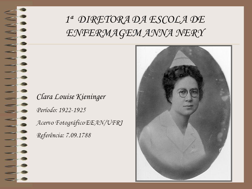 1ª DIRETORA DA ESCOLA DE ENFERMAGEM ANNA NERY Clara Louise Kieninger Período: 1922-1925 Acervo Fotográfico EEAN/UFRJ Referência: 7.09.1788
