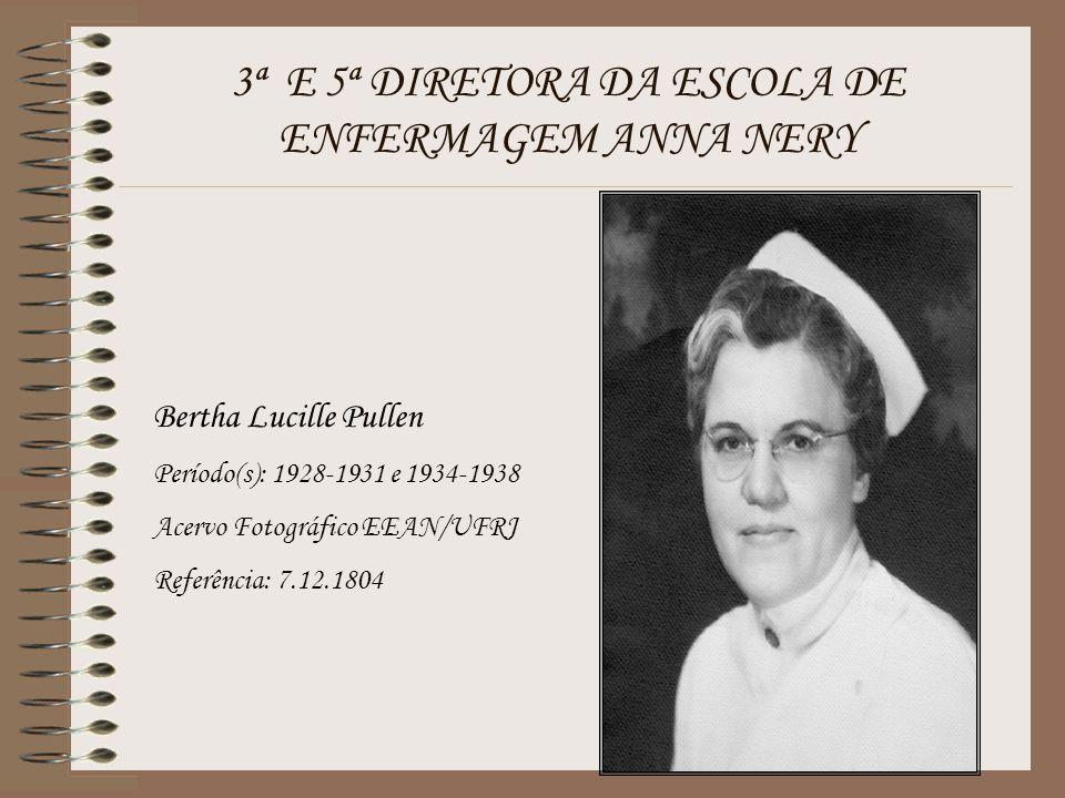 3ª E 5ª DIRETORA DA ESCOLA DE ENFERMAGEM ANNA NERY Bertha Lucille Pullen Período(s): 1928-1931 e 1934-1938 Acervo Fotográfico EEAN/UFRJ Referência: 7.