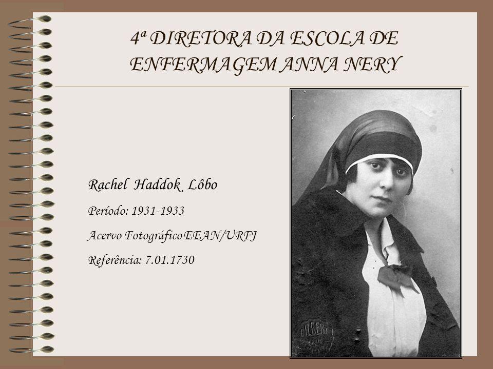 4ª DIRETORA DA ESCOLA DE ENFERMAGEM ANNA NERY Rachel Haddok Lôbo Período: 1931-1933 Acervo Fotográfico EEAN/URFJ Referência: 7.01.1730