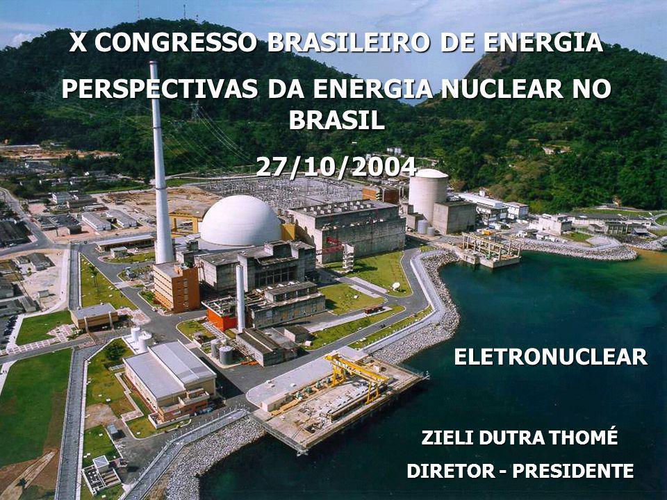 X CONGRESSO BRASILEIRO DE ENERGIA PERSPECTIVAS DA ENERGIA NUCLEAR NO BRASIL 27/10/2004 ELETRONUCLEAR ZIELI DUTRA THOMÉ DIRETOR - PRESIDENTE