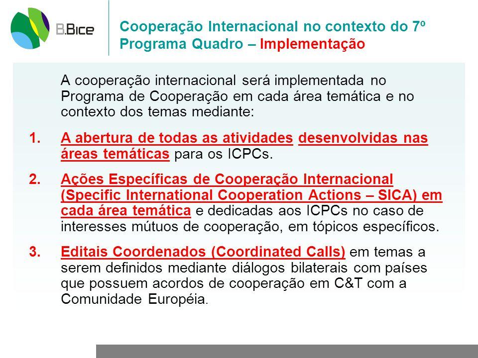 Cooperação Internacional no contexto do 7º Programa Quadro – Implementação A cooperação internacional será implementada no Programa de Cooperação em cada área temática e no contexto dos temas mediante: 1.A abertura de todas as atividades desenvolvidas nas áreas temáticas para os ICPCs.