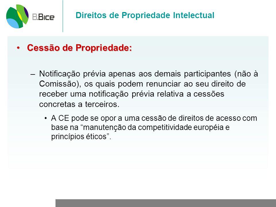 Direitos de Propriedade Intelectual Cessão de Propriedade:Cessão de Propriedade: –Notificação prévia apenas aos demais participantes (não à Comissão),