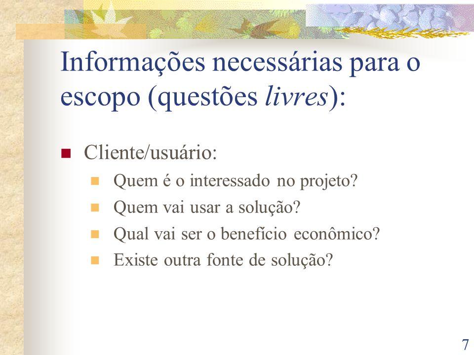 7 Informações necessárias para o escopo (questões livres): Cliente/usuário: Quem é o interessado no projeto? Quem vai usar a solução? Qual vai ser o b
