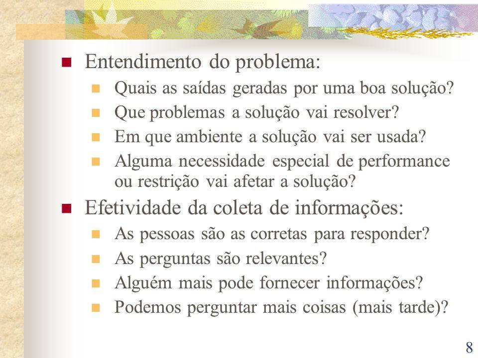 8 Entendimento do problema: Quais as saídas geradas por uma boa solução? Que problemas a solução vai resolver? Em que ambiente a solução vai ser usada