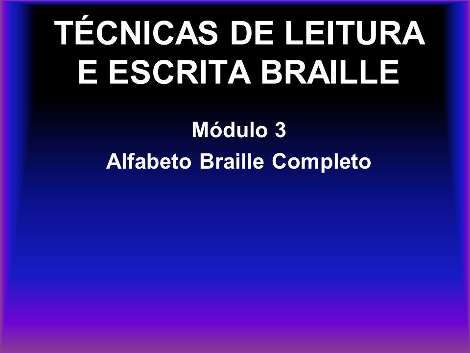TÉCNICAS DE LEITURA E ESCRITA BRAILLE Módulo 3 Alfabeto Braille Completo
