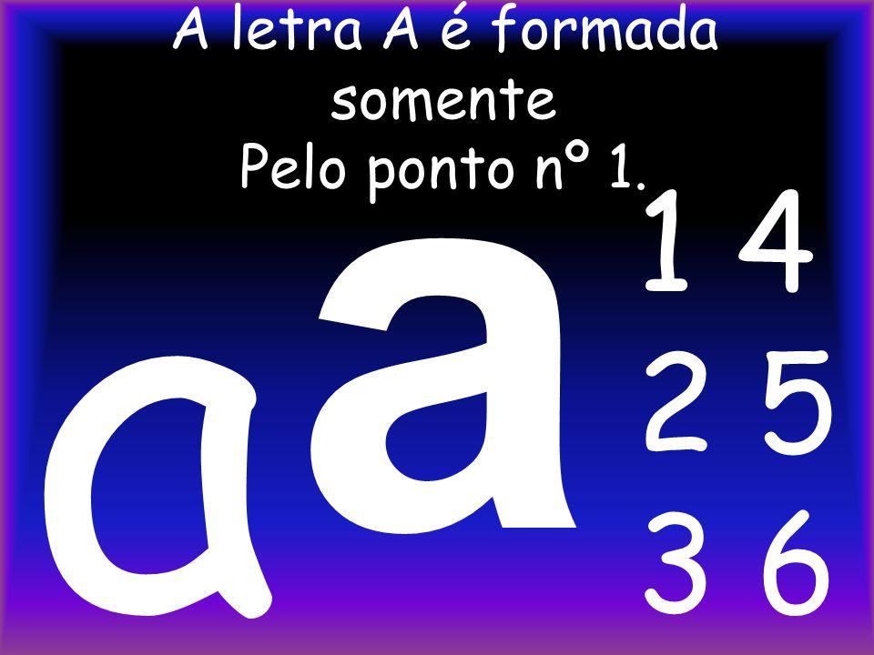 Observe que ao escrever o ponto 1 da letra A fica no lado direito. 4 1 5 2 6 3 a