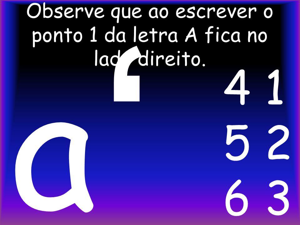 A letra O é formada pelos pontos 1, 3, e 5. ESCRITA O o 4 1 5 2 6 3