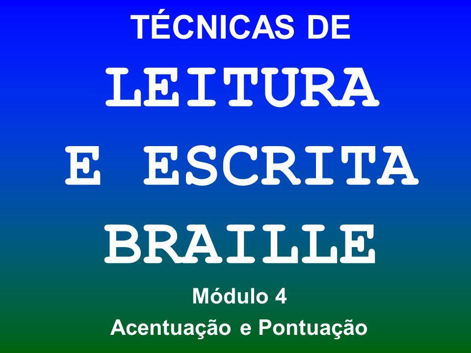 TÉCNICAS DE LEITURA E ESCRITA BRAILLE Módulo 4 Acentuação e Pontuação