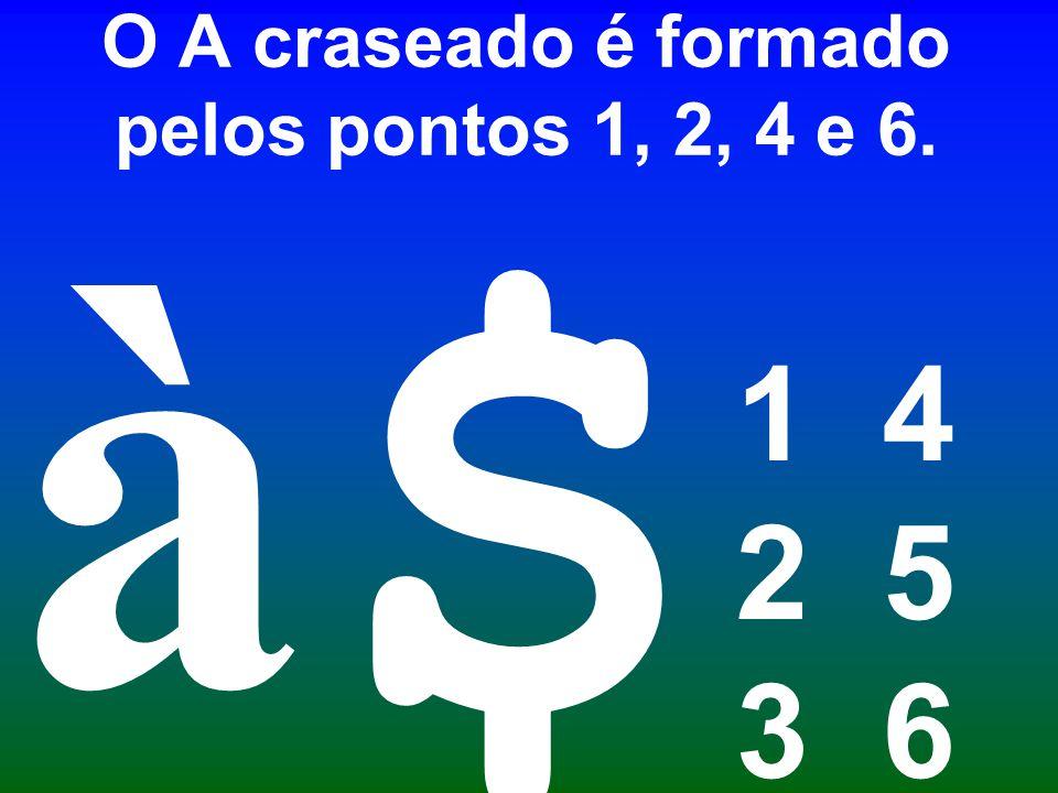 O A craseado é formado pelos pontos 1, 2, 4 e 6. 1 4 2 5 3 6 $ à