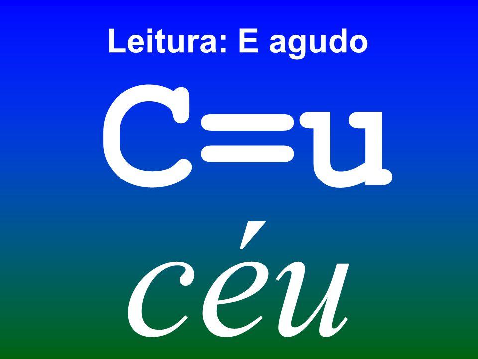 Leitura: E agudo céu C=u