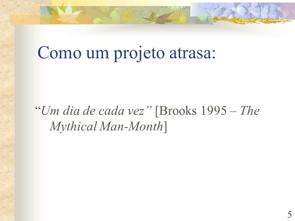 5 Como um projeto atrasa: Um dia de cada vez [Brooks 1995 – The Mythical Man-Month]
