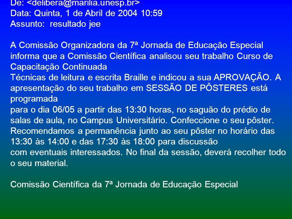 De: Data: Quinta, 1 de Abril de 2004 10:59 Assunto: resultado jee A Comissão Organizadora da 7ª Jornada de Educação Especial informa que a Comissão Ci