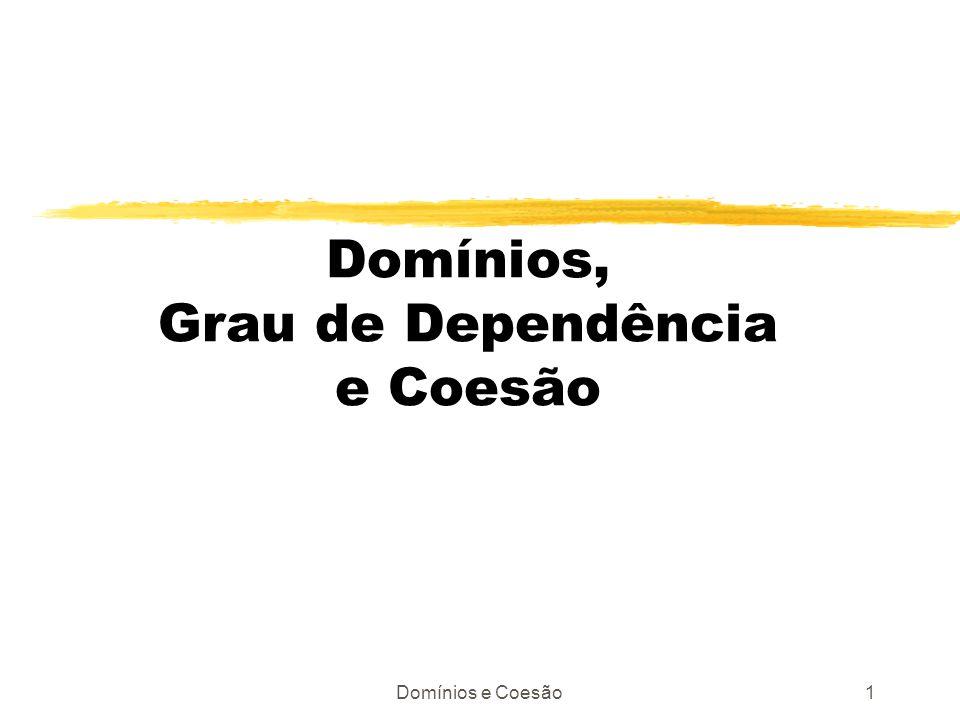 Domínios e Coesão1 Domínios, Grau de Dependência e Coesão