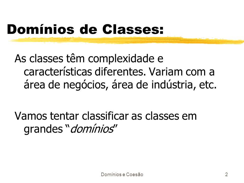 Domínios e Coesão2 Domínios de Classes: As classes têm complexidade e características diferentes. Variam com a área de negócios, área de indústria, et