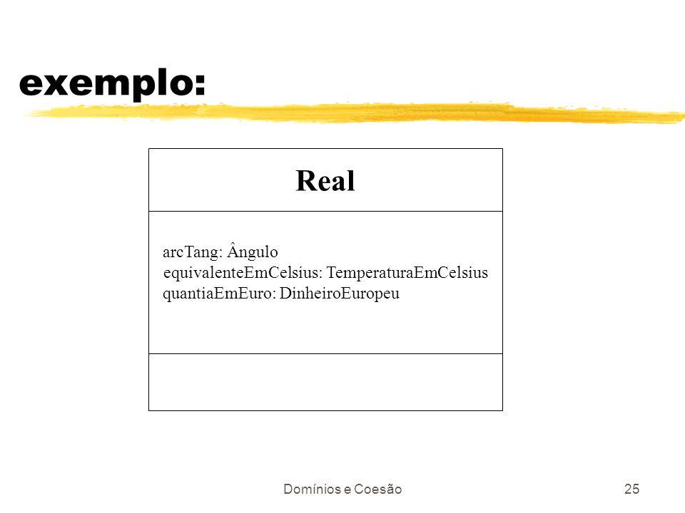 Domínios e Coesão25 exemplo: Real arcTang: Ângulo equivalenteEmCelsius: TemperaturaEmCelsius quantiaEmEuro: DinheiroEuropeu