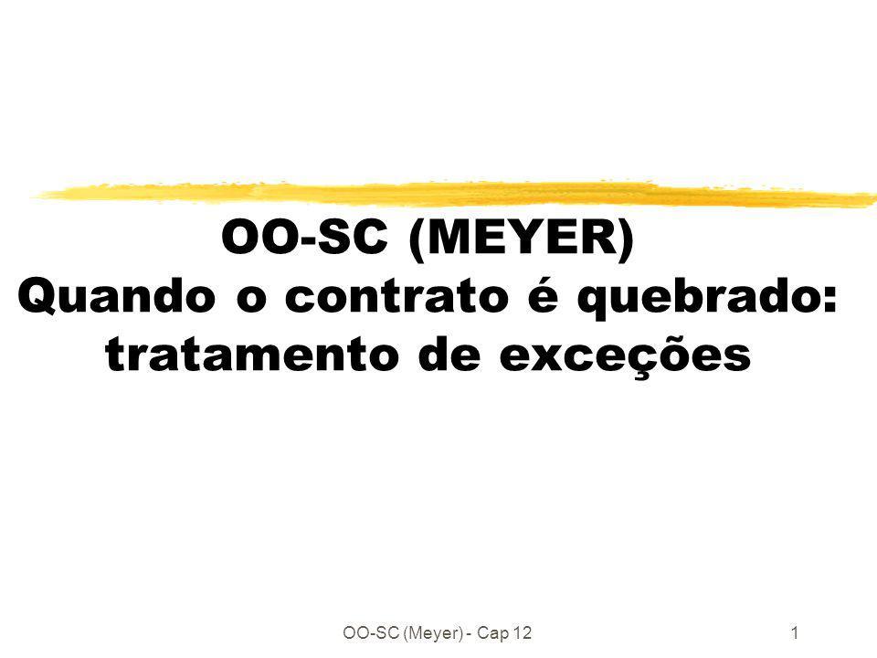 OO-SC (Meyer) - Cap 1212 Um mecanismo de exceção: zCláusula Rescue (resgate/salvamento): executada no caso de exceção (pré- condição, execução, pós-condição) zCláusula Retry: re-inicia a rotina desde o início.