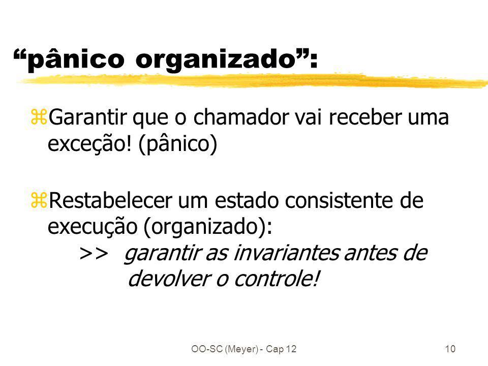 OO-SC (Meyer) - Cap 1210 pânico organizado: zGarantir que o chamador vai receber uma exceção! (pânico) zRestabelecer um estado consistente de execução