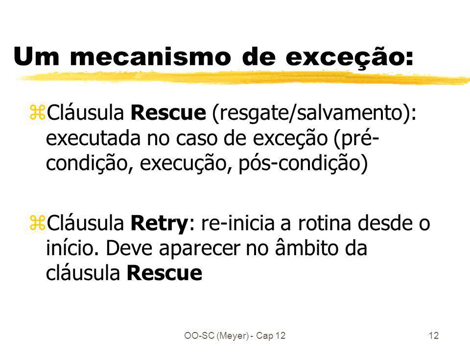 OO-SC (Meyer) - Cap 1212 Um mecanismo de exceção: zCláusula Rescue (resgate/salvamento): executada no caso de exceção (pré- condição, execução, pós-co