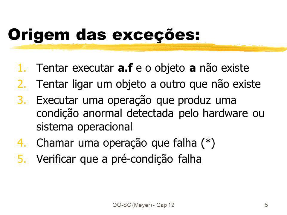 OO-SC (Meyer) - Cap 125 Origem das exceções: 1.Tentar executar a.f e o objeto a não existe 2.Tentar ligar um objeto a outro que não existe 3.Executar
