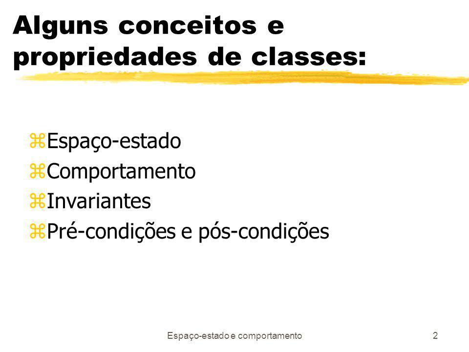 Espaço-estado e comportamento2 Alguns conceitos e propriedades de classes: zEspaço-estado zComportamento zInvariantes zPré-condições e pós-condições