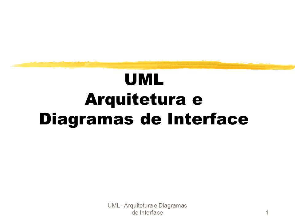 UML - Arquitetura e Diagramas de Interface1 UML Arquitetura e Diagramas de Interface