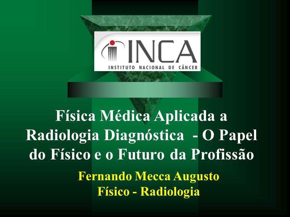 Física Médica Aplicada a Radiologia Diagnóstica - O Papel do Físico e o Futuro da Profissão Fernando Mecca Augusto Físico - Radiologia