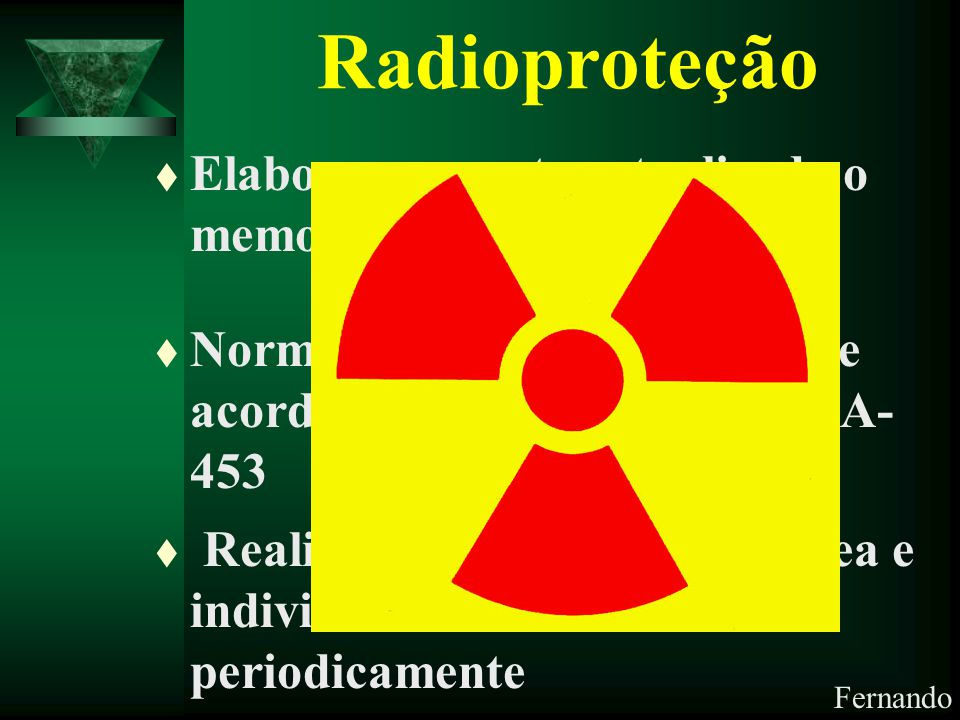 Fernando Radioproteção t Elaborar e manter atualizado o memorial descritivo t Normatização da instituição de acordo com a portaria ANVISA- 453 t Reali
