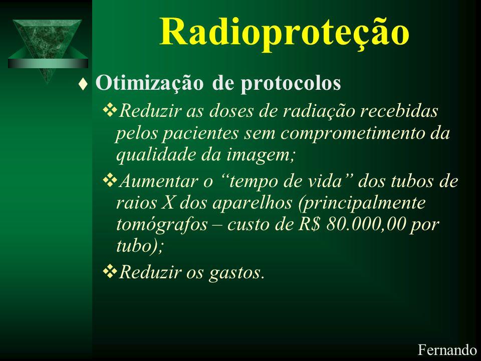 Fernando Radioproteção t Otimização de protocolos Reduzir as doses de radiação recebidas pelos pacientes sem comprometimento da qualidade da imagem; A