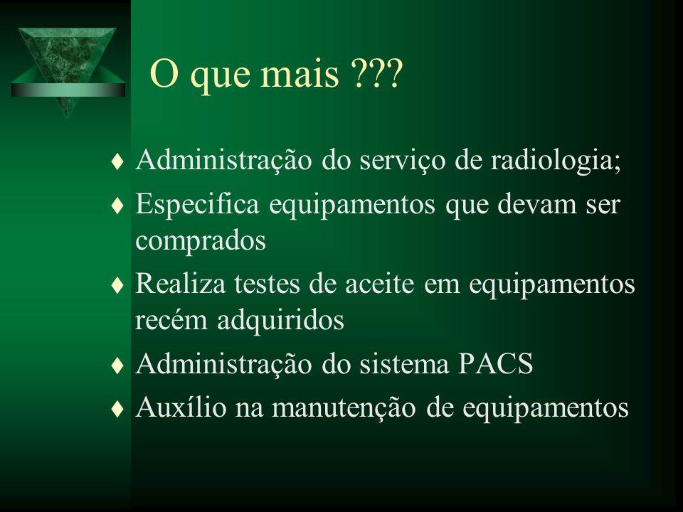t Administração do serviço de radiologia; t Especifica equipamentos que devam ser comprados t Realiza testes de aceite em equipamentos recém adquirido