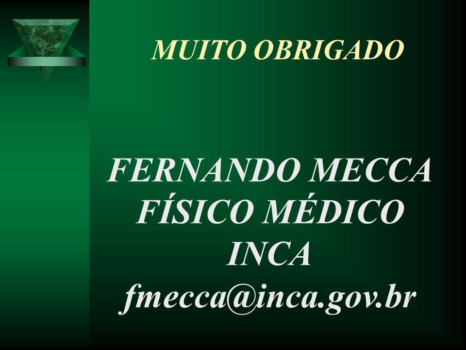 MUITO OBRIGADO FERNANDO MECCA FÍSICO MÉDICO INCA fmecca@inca.gov.br