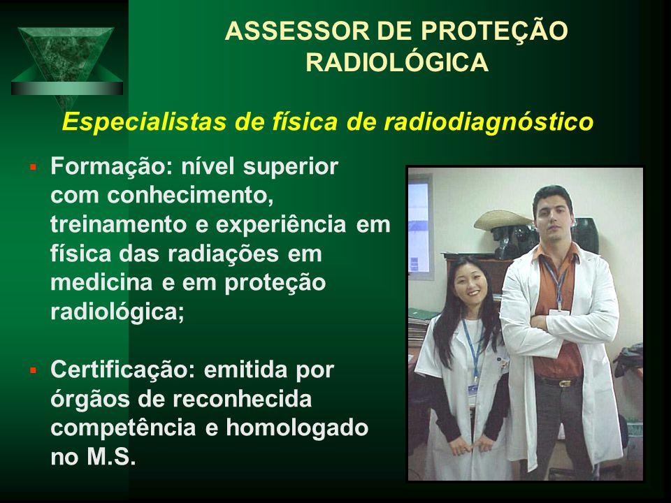 Formação: nível superior com conhecimento, treinamento e experiência em física das radiações em medicina e em proteção radiológica; Certificação: emit