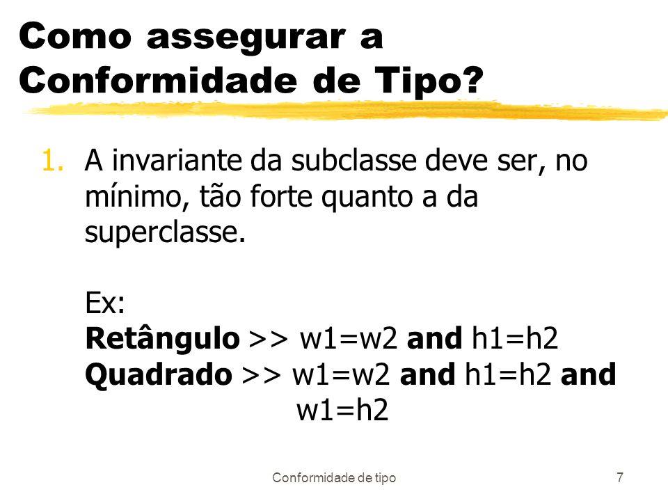 Conformidade de tipo7 Como assegurar a Conformidade de Tipo? 1.A invariante da subclasse deve ser, no mínimo, tão forte quanto a da superclasse. Ex: R