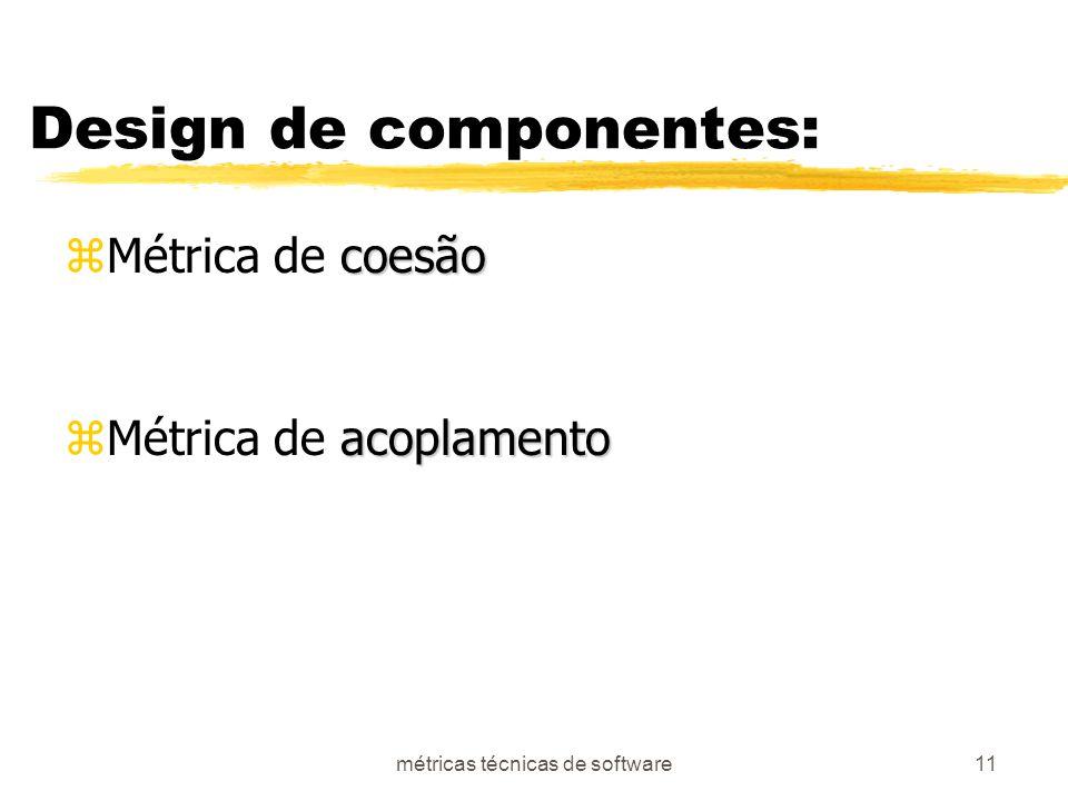 métricas técnicas de software11 Design de componentes: coesão zMétrica de coesão acoplamento zMétrica de acoplamento
