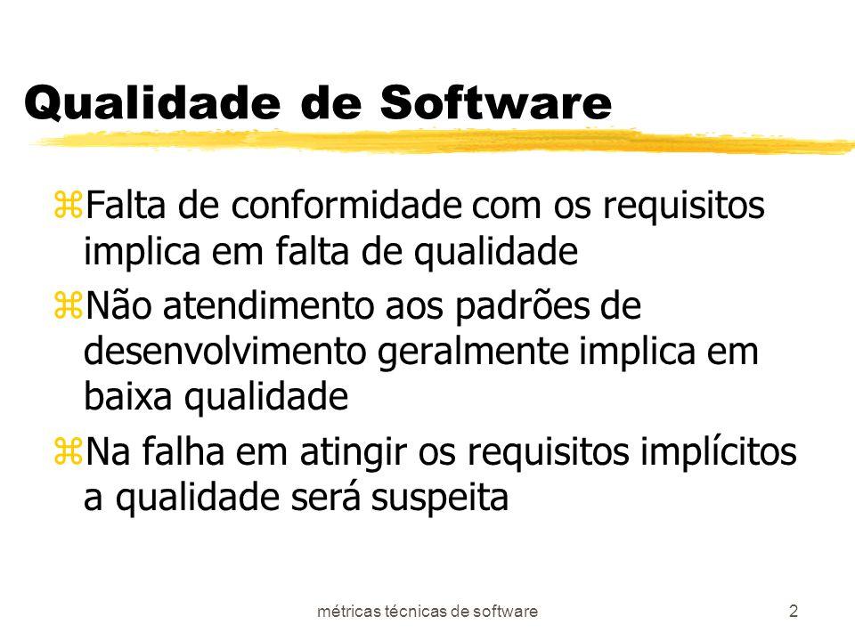 métricas técnicas de software2 Qualidade de Software zFalta de conformidade com os requisitos implica em falta de qualidade zNão atendimento aos padrões de desenvolvimento geralmente implica em baixa qualidade zNa falha em atingir os requisitos implícitos a qualidade será suspeita