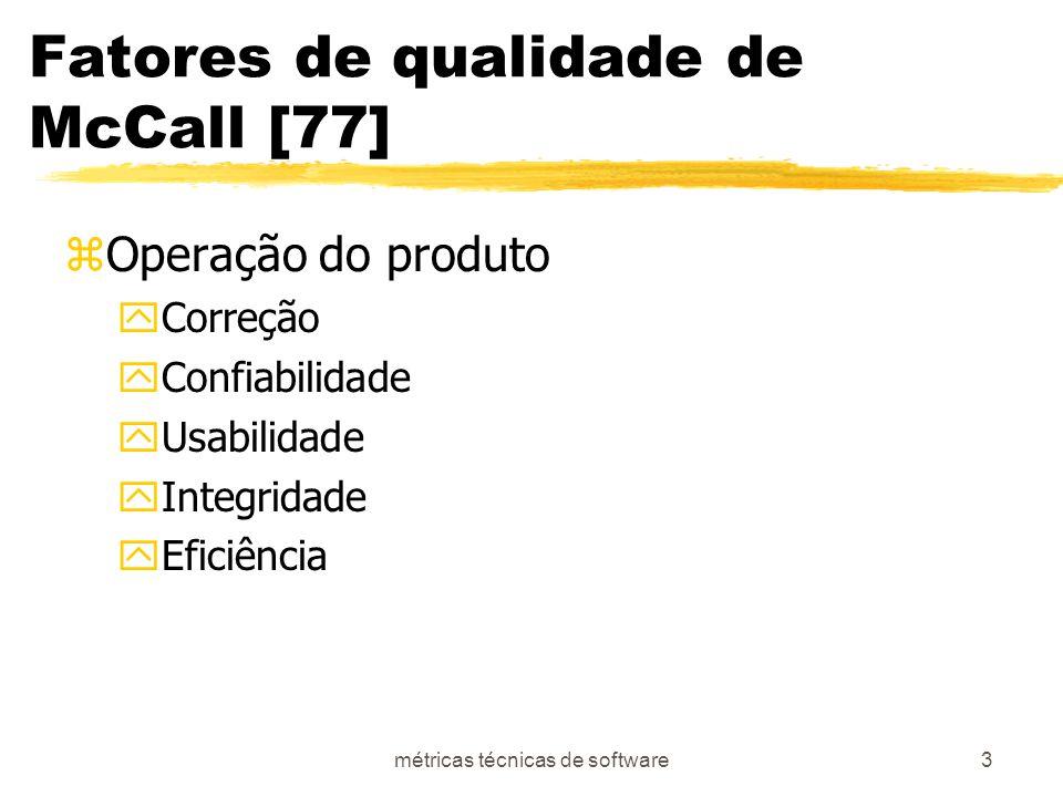 métricas técnicas de software3 Fatores de qualidade de McCall [77] zOperação do produto yCorreção yConfiabilidade yUsabilidade yIntegridade yEficiência
