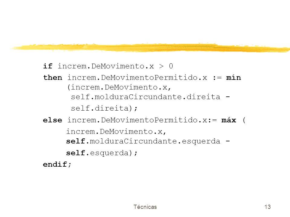 Técnicas13 if increm.DeMovimento.x > 0 then increm.DeMovimentoPermitido.x := mín (increm.DeMovimento.x, self.molduraCircundante.direita - self.direita