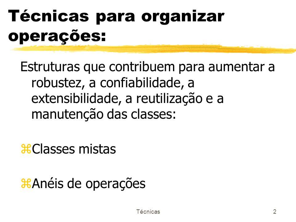 Técnicas2 Técnicas para organizar operações: Estruturas que contribuem para aumentar a robustez, a confiabilidade, a extensibilidade, a reutilização e