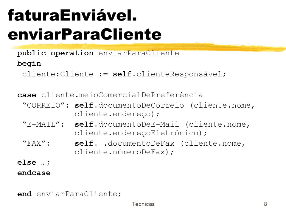 Técnicas8 faturaEnviável. enviarParaCliente public operation enviarParaCliente begin cliente:Cliente := self.clienteResponsável; case cliente.meioCome