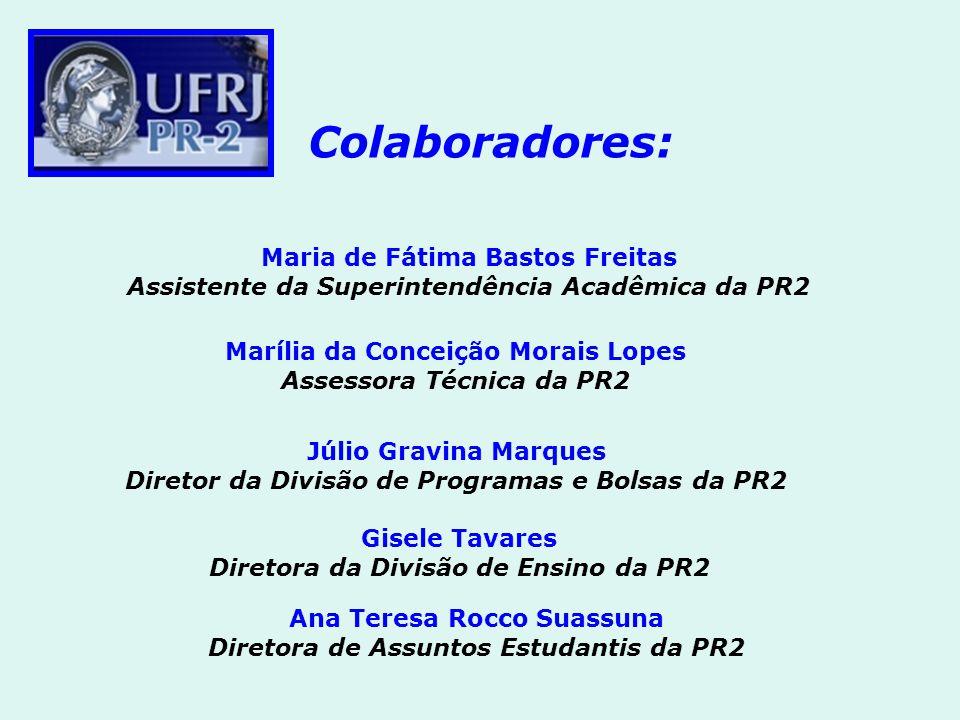 Colaboradores: Júlio Gravina Marques Diretor da Divisão de Programas e Bolsas da PR2 Marília da Conceição Morais Lopes Assessora Técnica da PR2 Maria