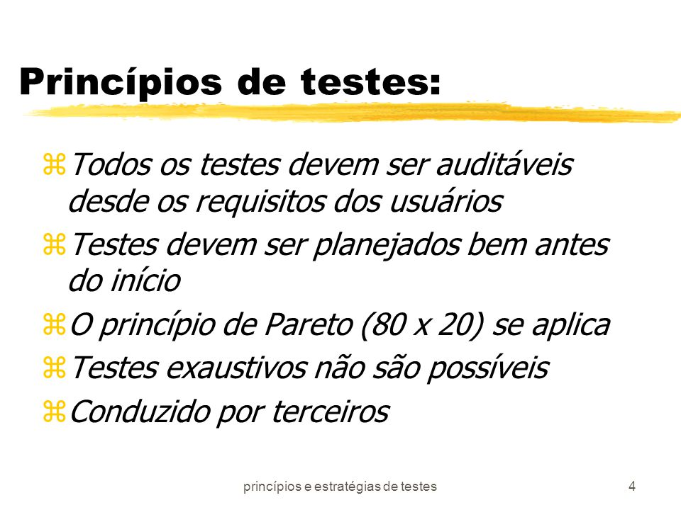 princípios e estratégias de testes5 Testes de Caixa Branca Usa a estrutura de controle para derivar casos de testes zGarante que todos os caminhos foram percorridos pelo menos uma vez zExercitar as decisões (false / true) zExecutar todos os loops zExercitar estruturas de dados e suas validades