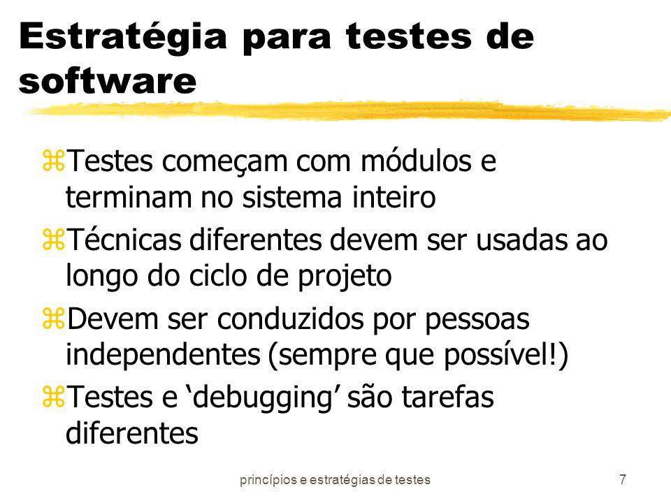 princípios e estratégias de testes7 Estratégia para testes de software zTestes começam com módulos e terminam no sistema inteiro zTécnicas diferentes