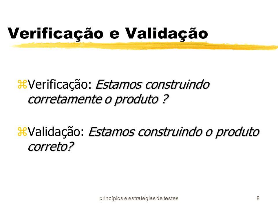 princípios e estratégias de testes8 Verificação e Validação Estamos construindo corretamente o produto ? zVerificação: Estamos construindo corretament