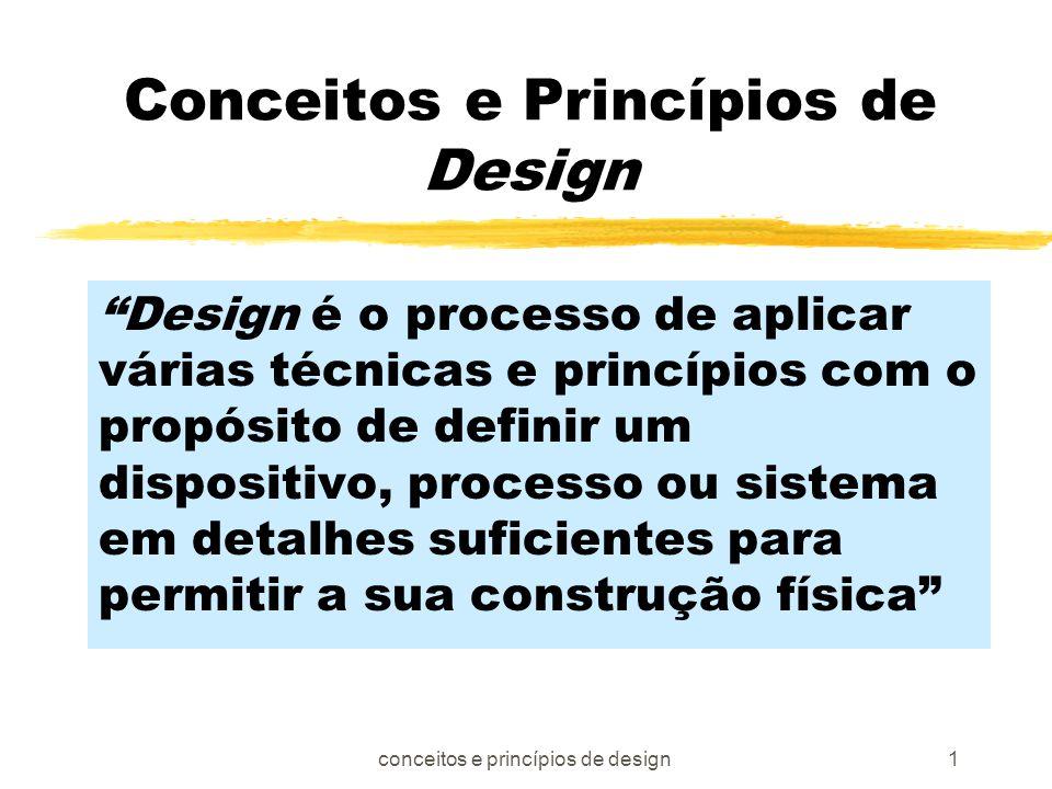 conceitos e princípios de design1 Conceitos e Princípios de Design Design é o processo de aplicar várias técnicas e princípios com o propósito de defi