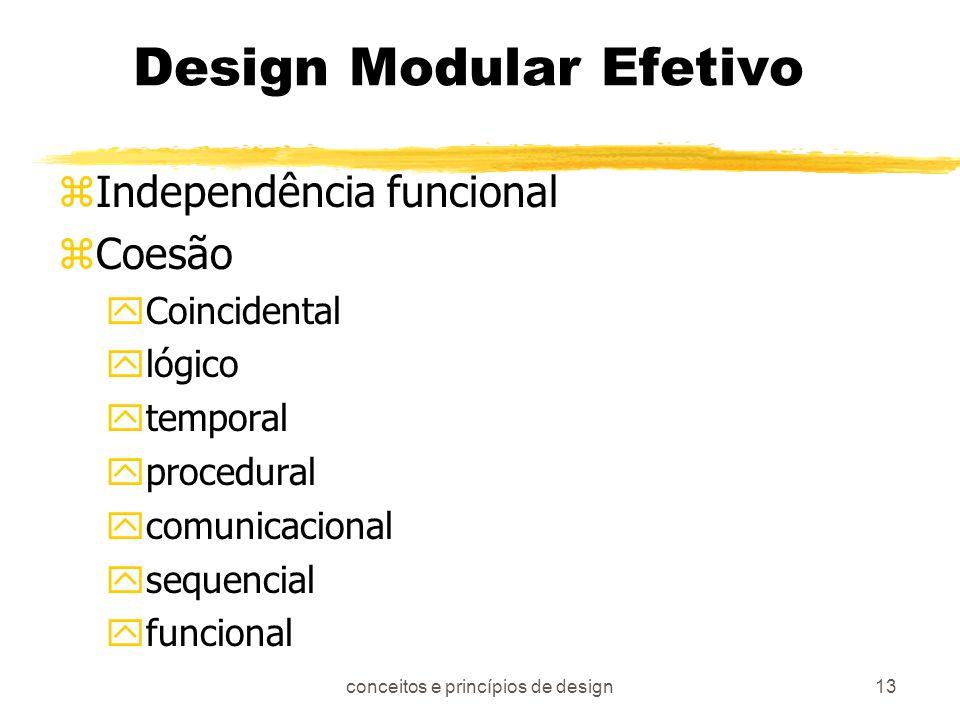 conceitos e princípios de design13 Design Modular Efetivo zIndependência funcional zCoesão yCoincidental ylógico ytemporal yprocedural ycomunicacional