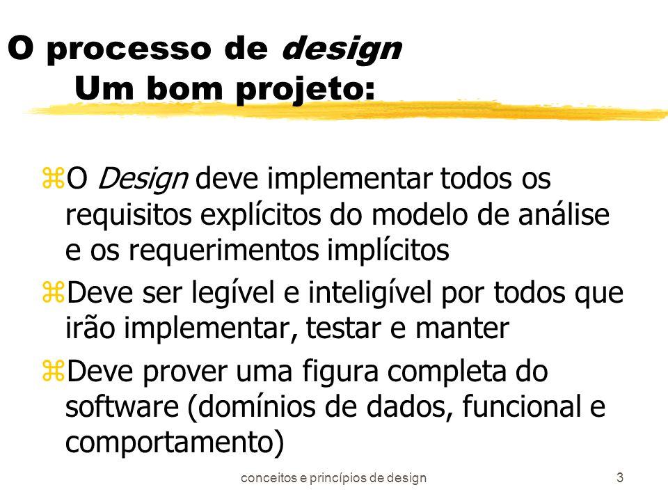 conceitos e princípios de design4 Evolução do design de software: zProgramação modular (Dennis 73) zRefinamento top-down (Wirth 71) zProgramação estruturada (Dahl Mills 72) zData flow design (Steven 74) zData structure design (Jackson75) z(Orientação a Objetos)