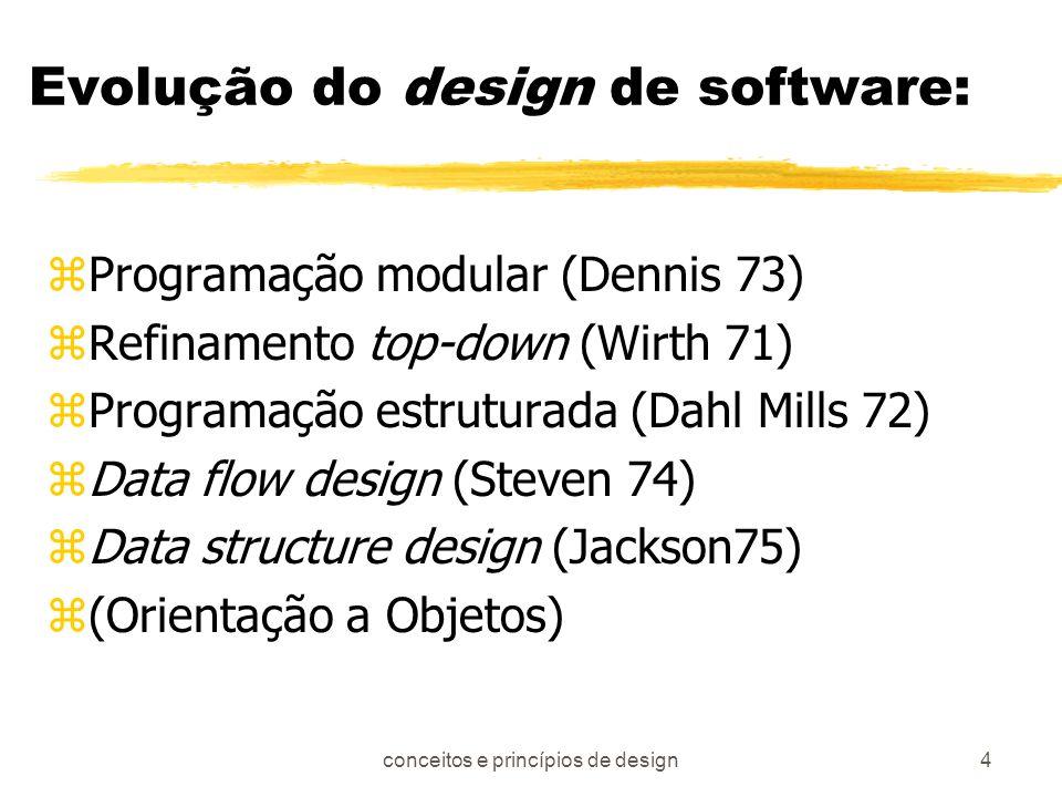 conceitos e princípios de design5 Princípios de design zO processo de design não deve sofrer de efeito túnel zDeve ser auditável desde o modelo de análise zNão reinventar a roda zDiminuir a distância entre o software e o problema zExibir uniformidade e integração