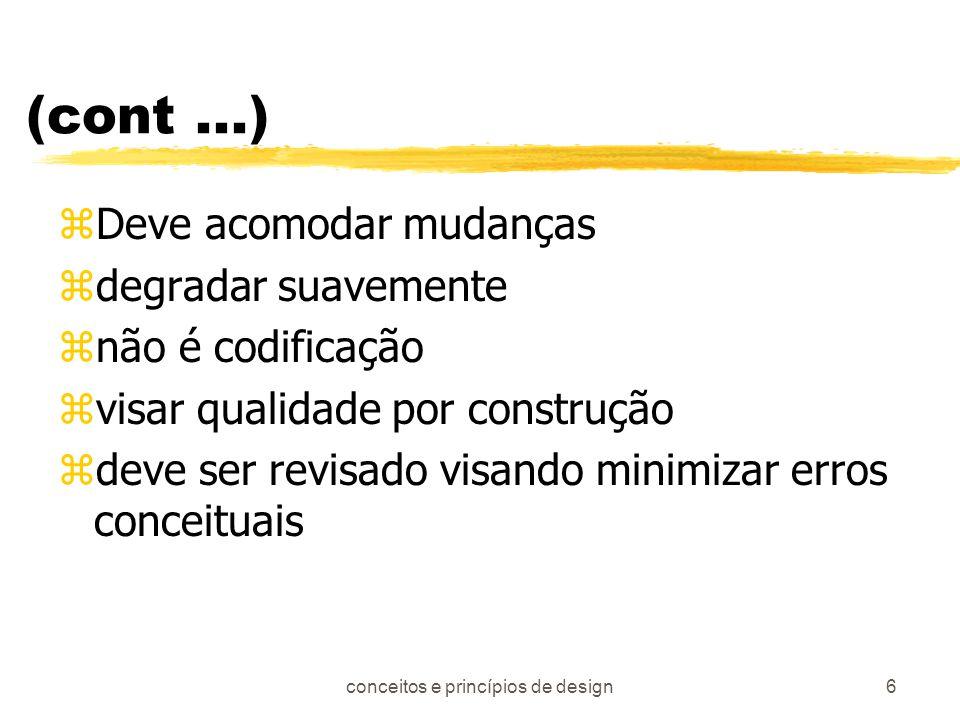 conceitos e princípios de design6 (cont...) zDeve acomodar mudanças zdegradar suavemente znão é codificação zvisar qualidade por construção zdeve ser
