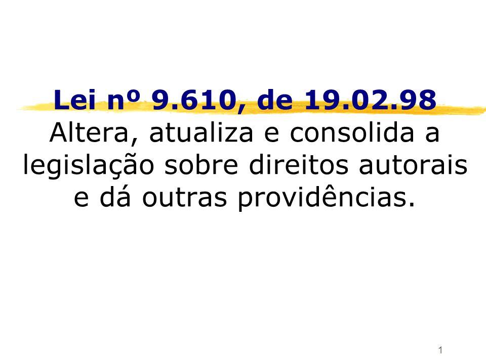 1 Lei nº 9.610, de 19.02.98 Altera, atualiza e consolida a legislação sobre direitos autorais e dá outras providências.