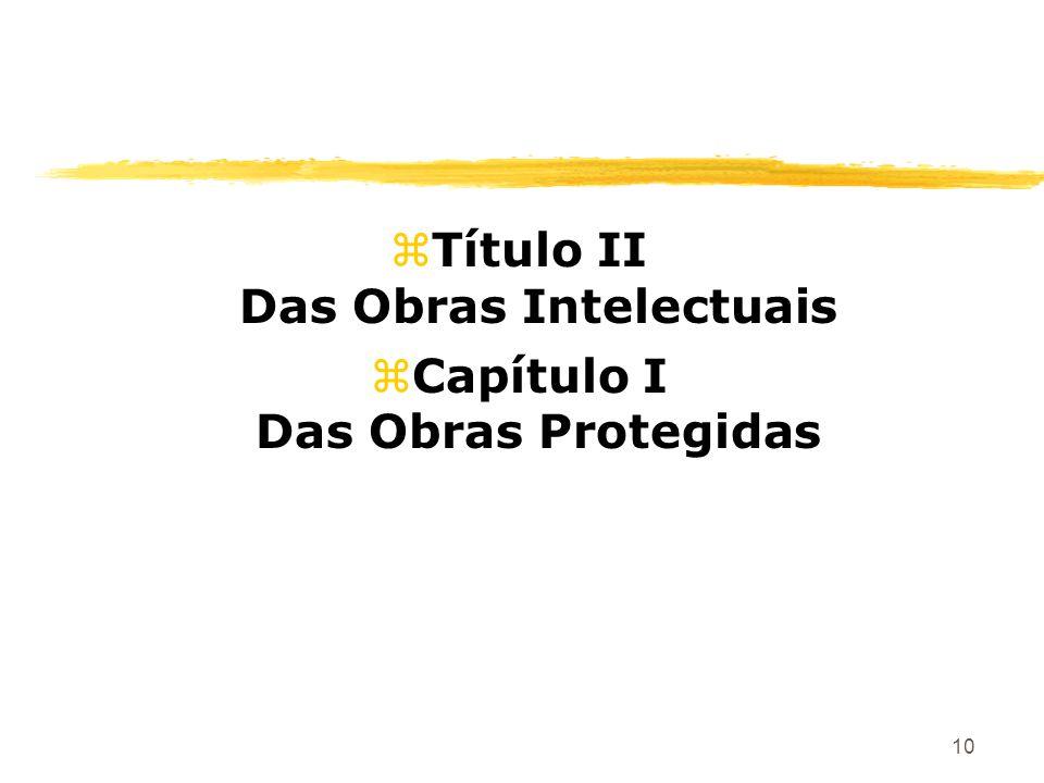 10 zTítulo II Das Obras Intelectuais zCapítulo I Das Obras Protegidas